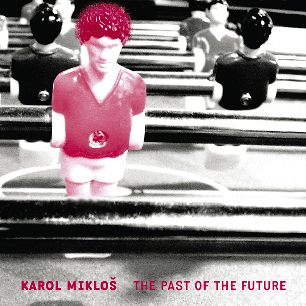 Karol Mikloš – The Past Of The Future