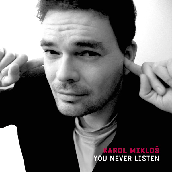 Karol Mikloš – You Never Listen