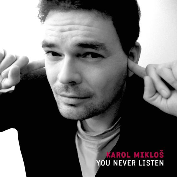 karol_miklos-you_never_listen_600px.jpg