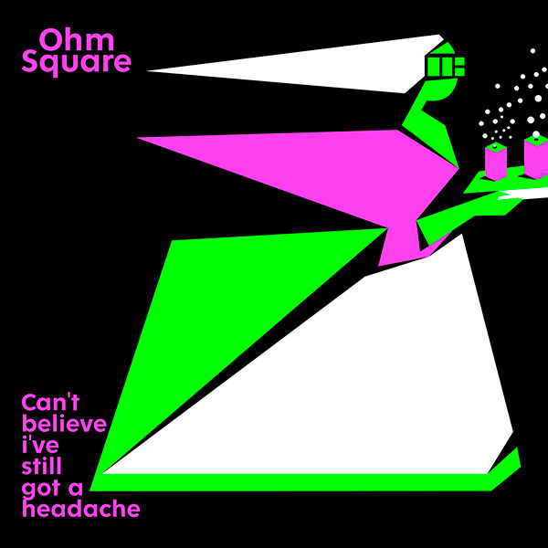 Ohm Square - Can't Believe I've Still Got a Headache (EP, digital)